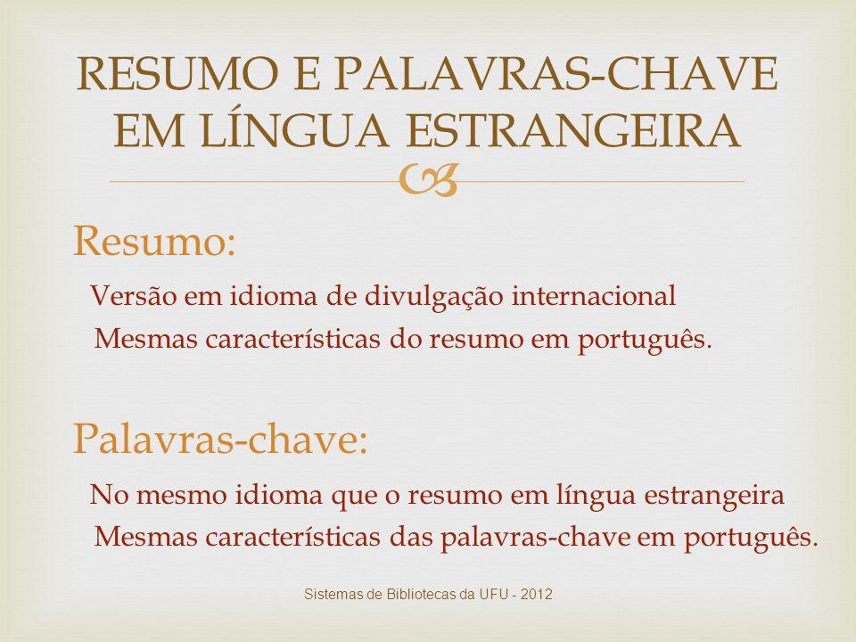  Resumo: Versão em idioma de divulgação internacional Mesmas características do resumo em português. Palavras-chave: No mesmo idioma que o resumo em