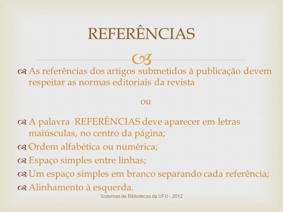   As referências dos artigos submetidos à publicação devem respeitar as normas editoriais da revista ou  A palavra REFERÊNCIAS deve aparecer em let