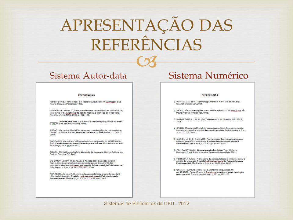  APRESENTAÇÃO DAS REFERÊNCIAS Sistema Autor-data Sistema Numérico Sistemas de Bibliotecas da UFU - 2012