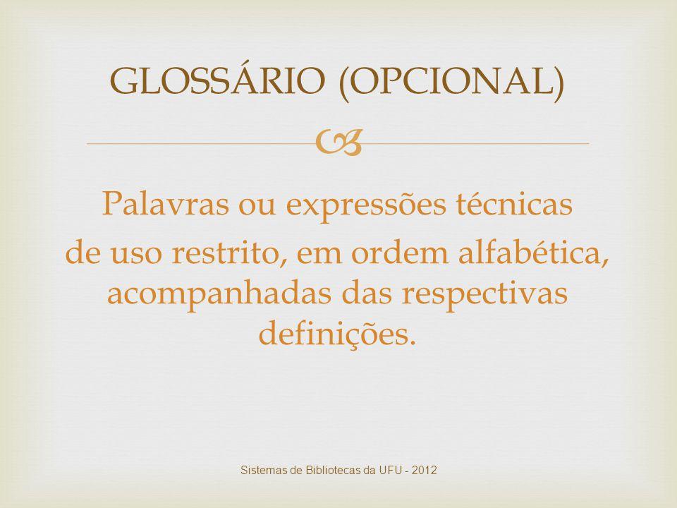 Palavras ou expressões técnicas de uso restrito, em ordem alfabética, acompanhadas das respectivas definições. GLOSSÁRIO (OPCIONAL) Sistemas de Bibl