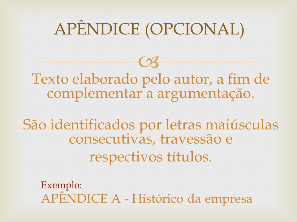 APÊNDICE (OPCIONAL) Texto elaborado pelo autor, a fim de complementar a argumentação. São identificados por letras maiúsculas consecutivas, travessã