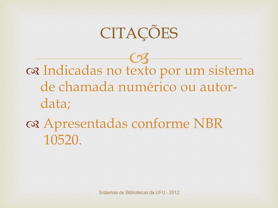   Indicadas no texto por um sistema de chamada numérico ou autor- data;  Apresentadas  Apresentadas conforme NBR 10520. CITAÇÕES Sistemas de Bibli