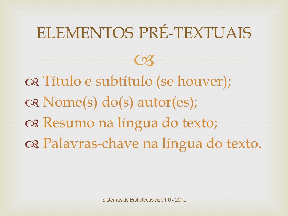   Título e subtítulo (se houver);  Nome(s) do(s) autor(es);  Resumo na língua do texto;  Palavras-chave na língua do texto. ELEMENTOS PRÉ-TEXTUAI