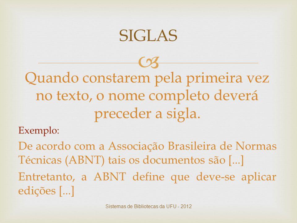  Quando constarem pela primeira vez no texto, o nome completo deverá preceder a sigla. Exemplo: De acordo com a Associação Brasileira de Normas Técni