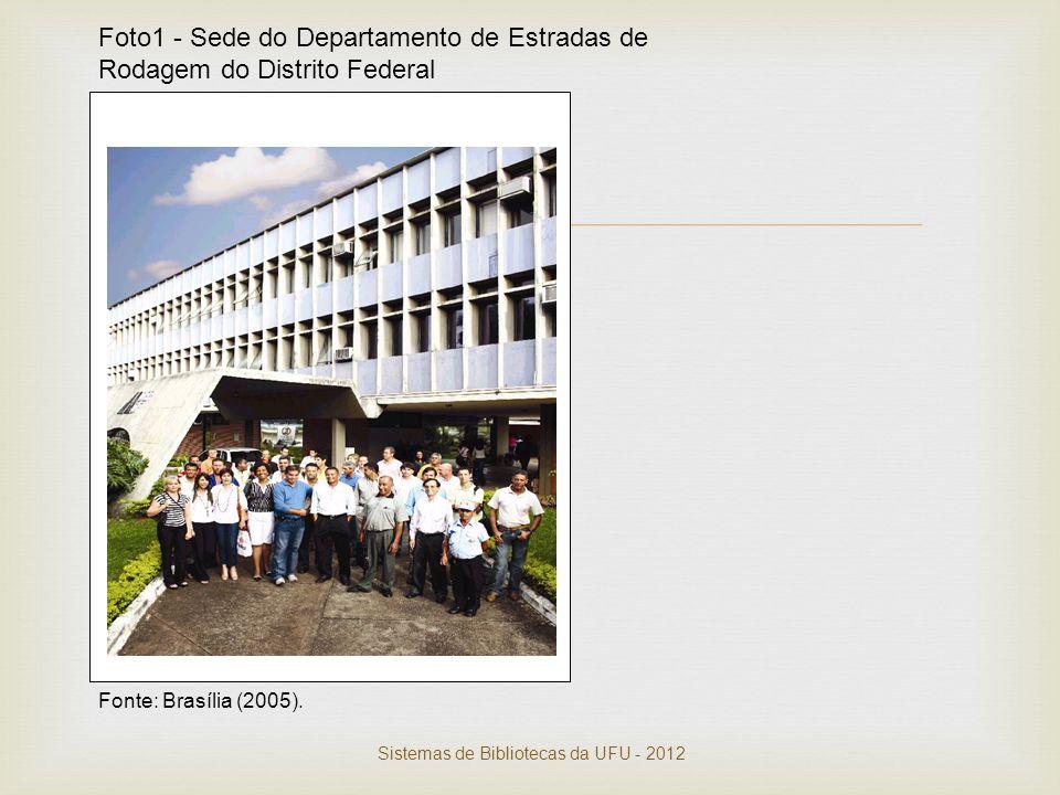  Foto1 - Sede do Departamento de Estradas de Rodagem do Distrito Federal Fonte: Brasília (2005).