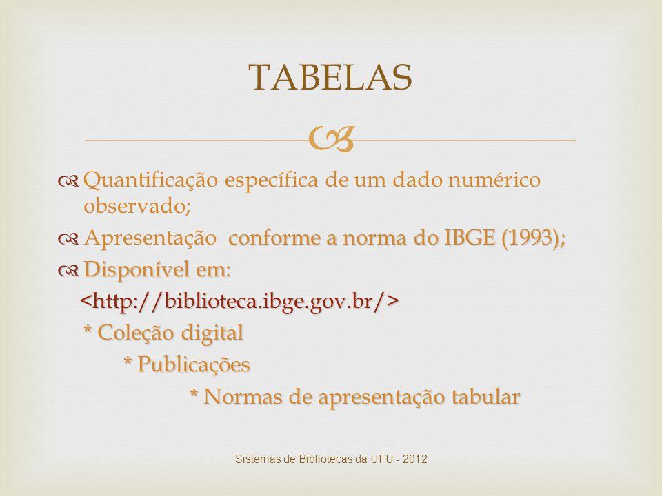   Quantificação específica de um dado numérico observado; conforme a norma do IBGE (1993);  Apresentação conforme a norma do IBGE (1993);  Disponí