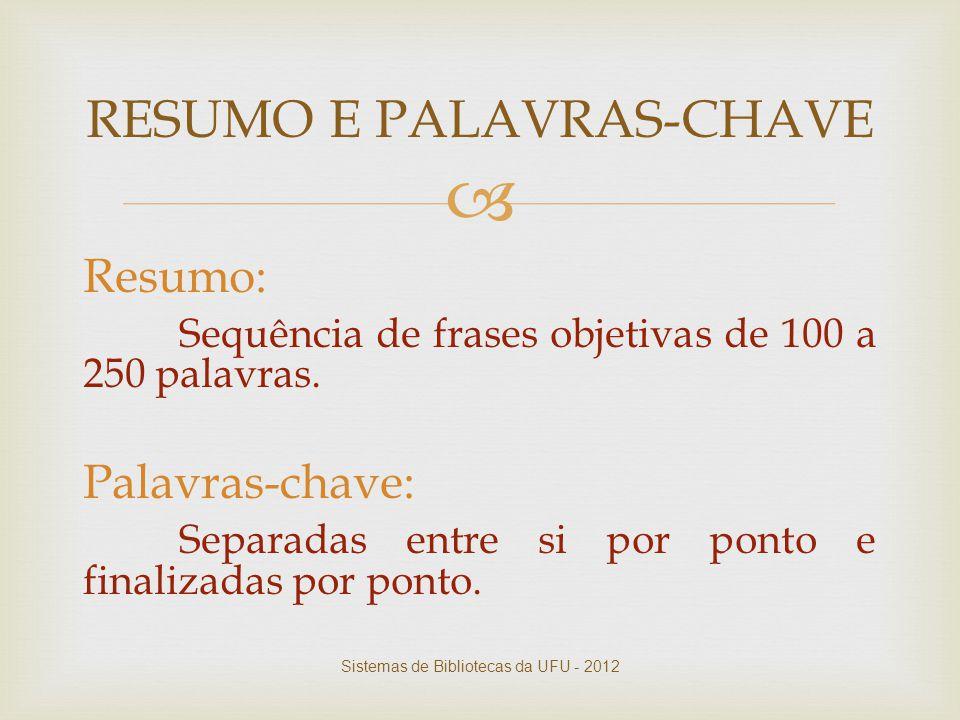  RESUMO E PALAVRAS-CHAVE Resumo: Sequência de frases objetivas de 100 a 250 palavras. Palavras-chave: Separadas entre si por ponto e finalizadas por