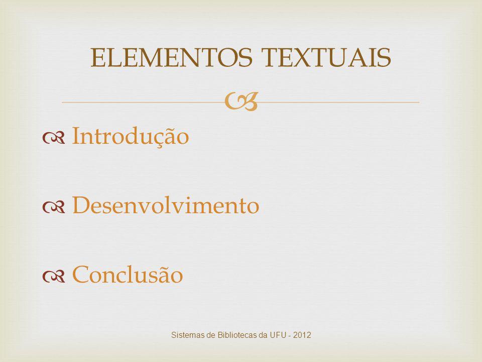   Introdução  Desenvolvimento  Conclusão ELEMENTOS TEXTUAIS Sistemas de Bibliotecas da UFU - 2012