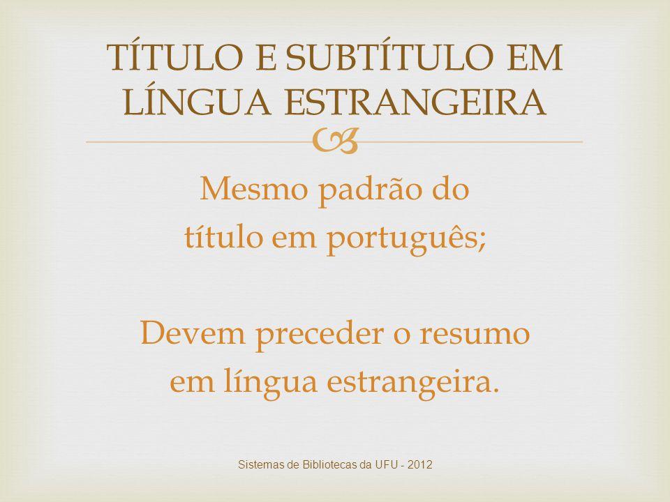  Mesmo padrão do título em português; Devem preceder o resumo em língua estrangeira. TÍTULO E SUBTÍTULO EM LÍNGUA ESTRANGEIRA Sistemas de Bibliotecas