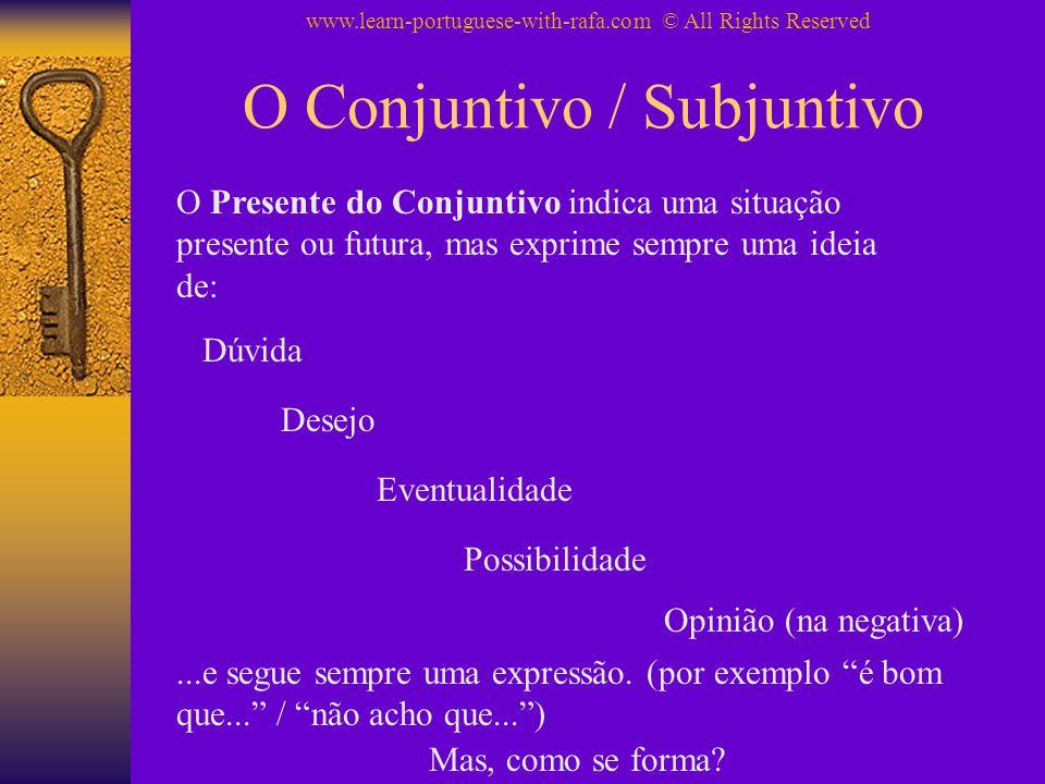 O Conjuntivo / Subjuntivo O Presente do Conjuntivo indica uma situação presente ou futura, mas exprime sempre uma ideia de: Dúvida Desejo Eventualidade Possibilidade Mas, como se forma?...e segue sempre uma expressão.