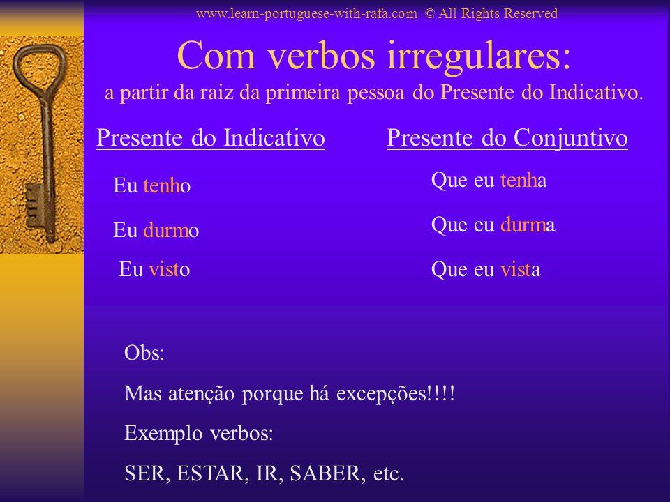 Com verbos irregulares: a partir da raiz da primeira pessoa do Presente do Indicativo.