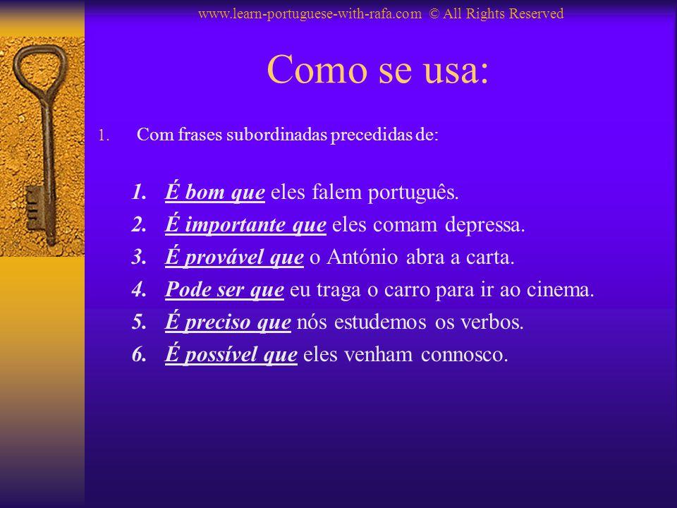 Como se usa: 1.Com frases subordinadas precedidas de: 1.É bom que eles falem português.