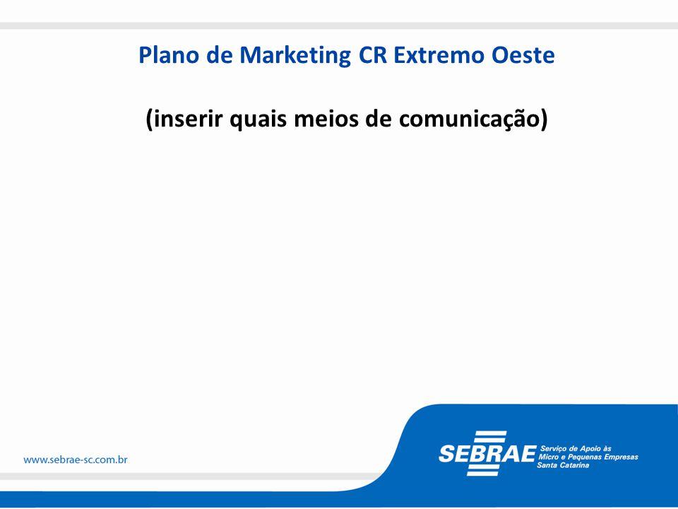 Plano de Marketing CR Extremo Oeste (inserir quais meios de comunicação)