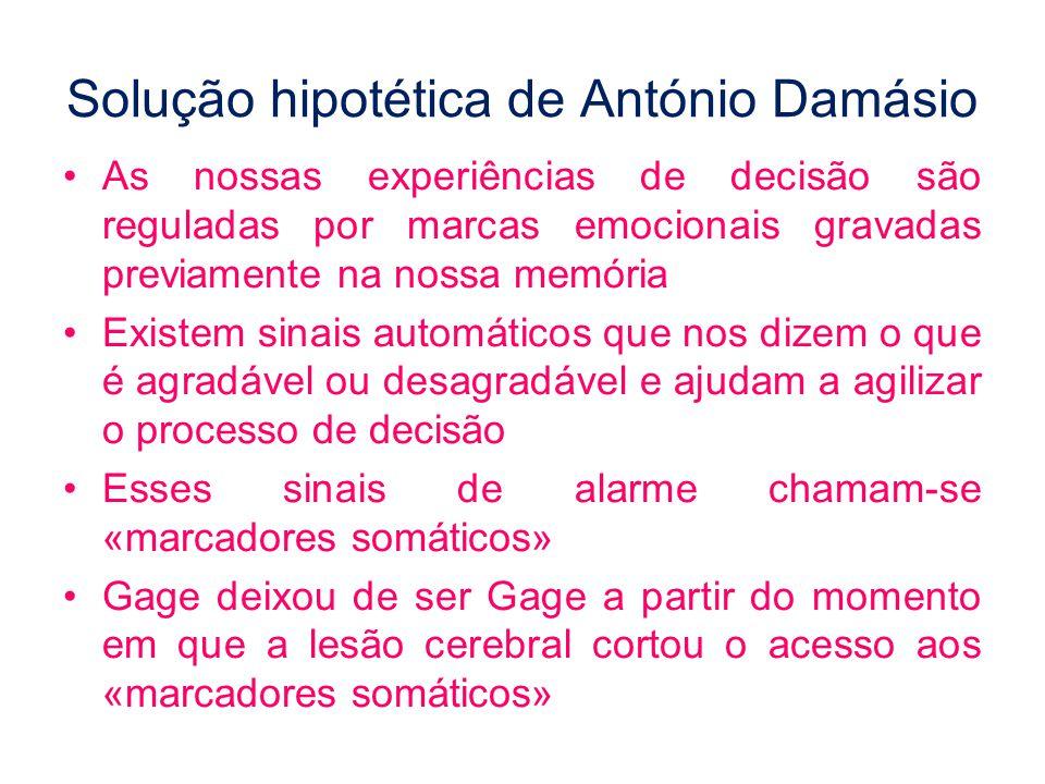 Solução hipotética de António Damásio •As nossas experiências de decisão são reguladas por marcas emocionais gravadas previamente na nossa memória •Ex