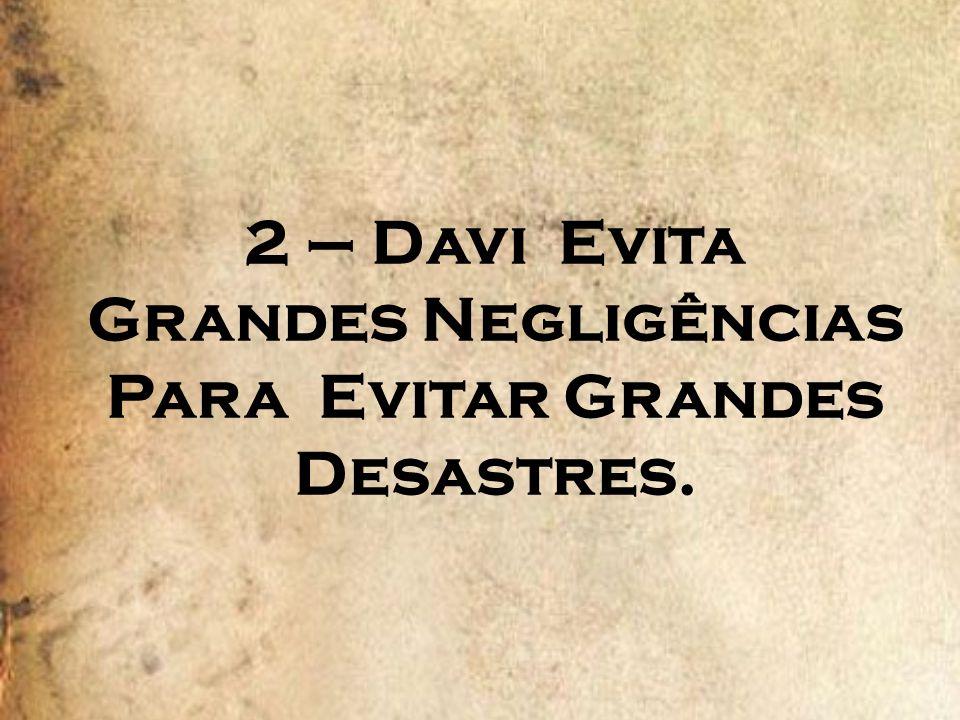 2 – Davi Evita Grandes Negligências Para Evitar Grandes Desastres.