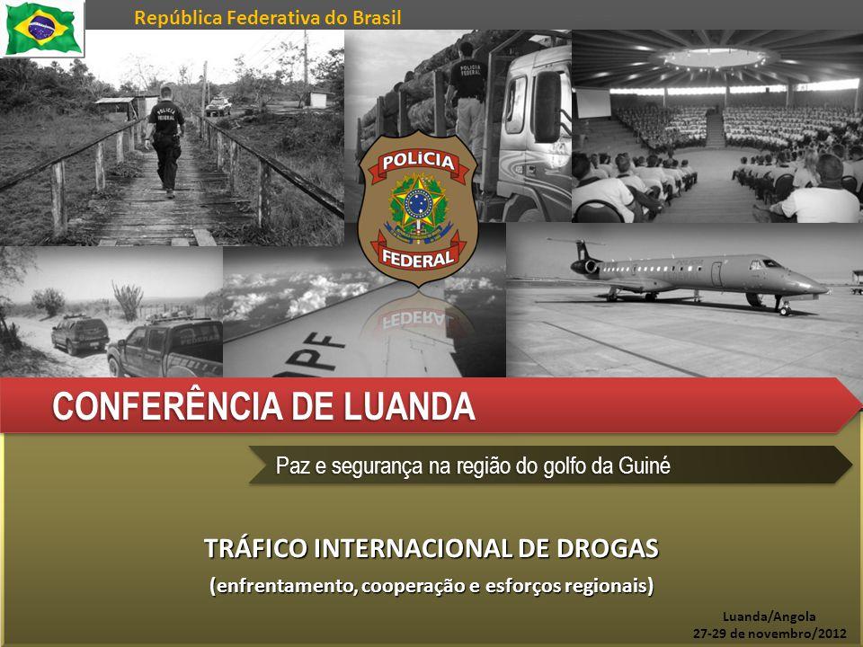 TRÁFICO INTERNACIONAL DE DROGAS (enfrentamento, cooperação e esforços regionais) TRÁFICO INTERNACIONAL DE DROGAS (enfrentamento, cooperação e esforços regionais) DA CONFERÊNCIA DE LUANDA CONFERÊNCIA DE LUANDA Paz e segurança na região do golfo da Guiné Luanda/Angola 27-29 de novembro/2012 República Federativa do Brasil