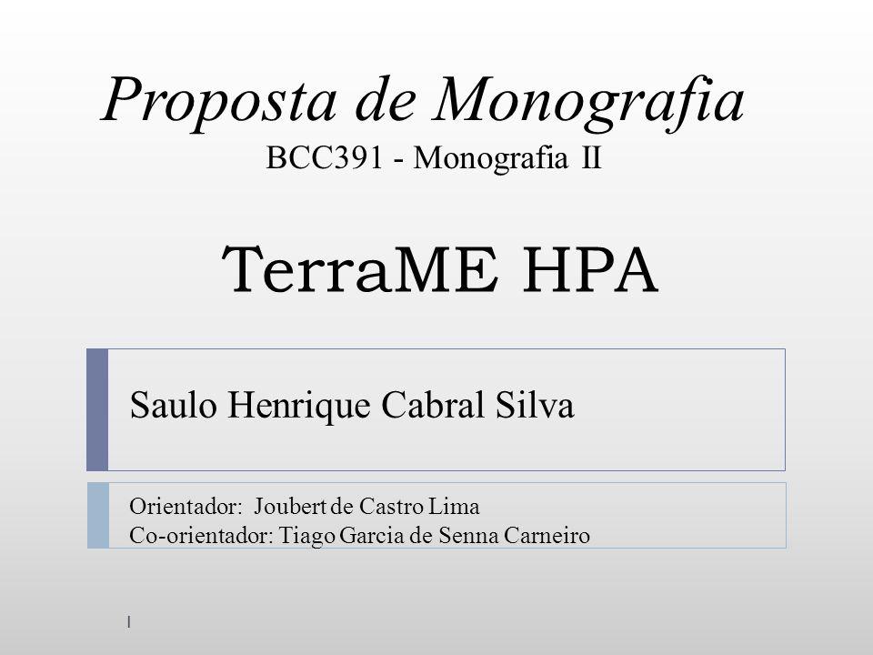 TerraME HPA Saulo Henrique Cabral Silva 1 Proposta de Monografia BCC391 - Monografia II Orientador: Joubert de Castro Lima Co-orientador: Tiago Garcia