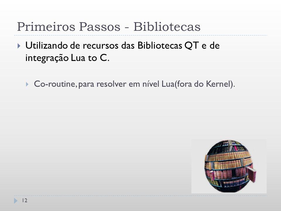 Primeiros Passos - Bibliotecas 12  Utilizando de recursos das Bibliotecas QT e de integração Lua to C.  Co-routine, para resolver em nível Lua(fora