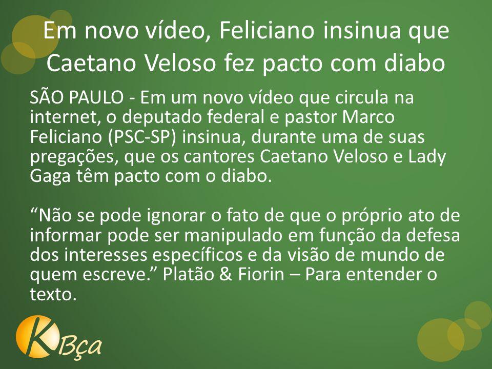 Em novo vídeo, Feliciano insinua que Caetano Veloso fez pacto com diabo SÃO PAULO - Em um novo vídeo que circula na internet, o deputado federal e pastor Marco Feliciano (PSC-SP) insinua, durante uma de suas pregações, que os cantores Caetano Veloso e Lady Gaga têm pacto com o diabo.