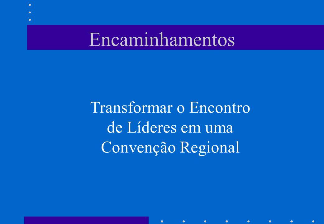 Encaminhamentos Transformar o Encontro de Líderes em uma Convenção Regional