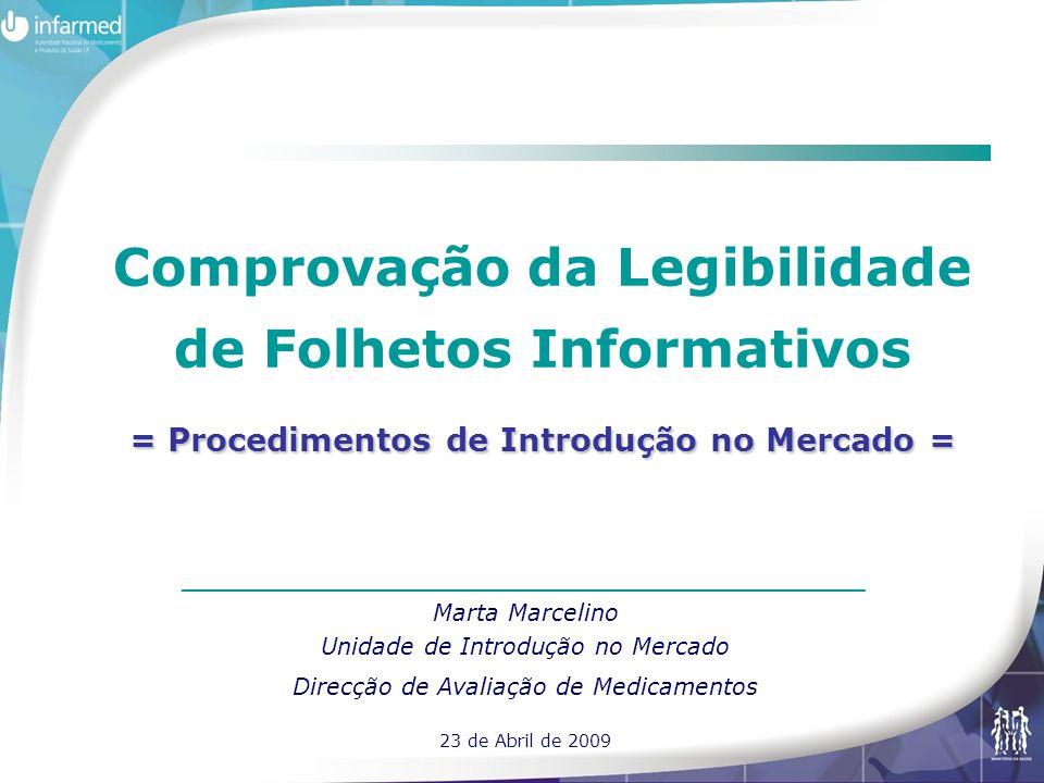 = Procedimentos de Introdução no Mercado = Comprovação da Legibilidade de Folhetos Informativos = Procedimentos de Introdução no Mercado = _____________________________________ Marta Marcelino Unidade de Introdução no Mercado Direcção de Avaliação de Medicamentos 23 de Abril de 2009