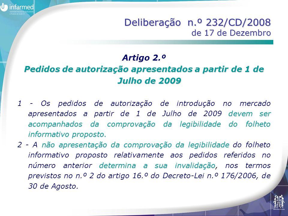 Deliberação n.º 232/CD/2008 de 17 de Dezembro Artigo 2.º Pedidos de autorização apresentados a partir de 1 de Julho de 2009 devem ser acompanhados da comprovação da legibilidade do folheto informativo proposto.