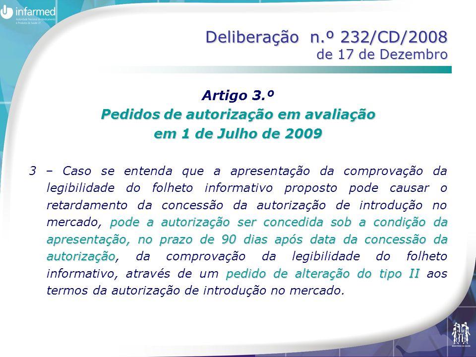 Deliberação n.º 232/CD/2008 de 17 de Dezembro Artigo 3.º Pedidos de autorização em avaliação em 1 de Julho de 2009 pode a autorização ser concedida sob a condição da apresentação, no prazo de 90 dias após data da concessão da autorização pedido de alteração do tipo II 3 – Caso se entenda que a apresentação da comprovação da legibilidade do folheto informativo proposto pode causar o retardamento da concessão da autorização de introdução no mercado, pode a autorização ser concedida sob a condição da apresentação, no prazo de 90 dias após data da concessão da autorização, da comprovação da legibilidade do folheto informativo, através de um pedido de alteração do tipo II aos termos da autorização de introdução no mercado.