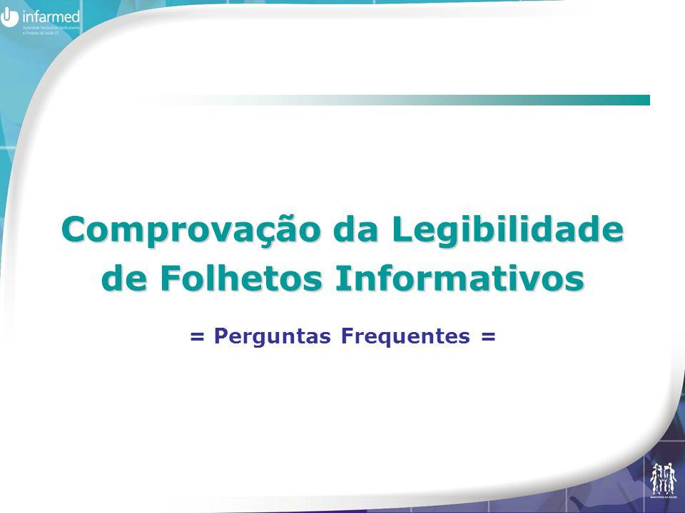 Comprovação da Legibilidade de Folhetos Informativos Comprovação da Legibilidade de Folhetos Informativos = Perguntas Frequentes =