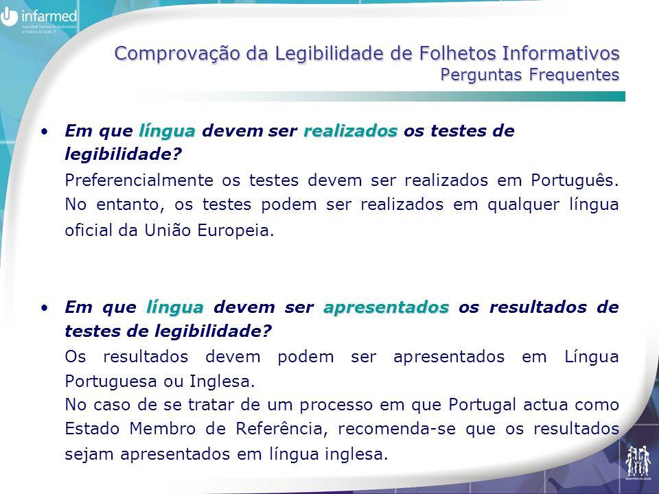 Comprovação da Legibilidade de Folhetos Informativos Perguntas Frequentes línguarealizados •Em que língua devem ser realizados os testes de legibilidade.