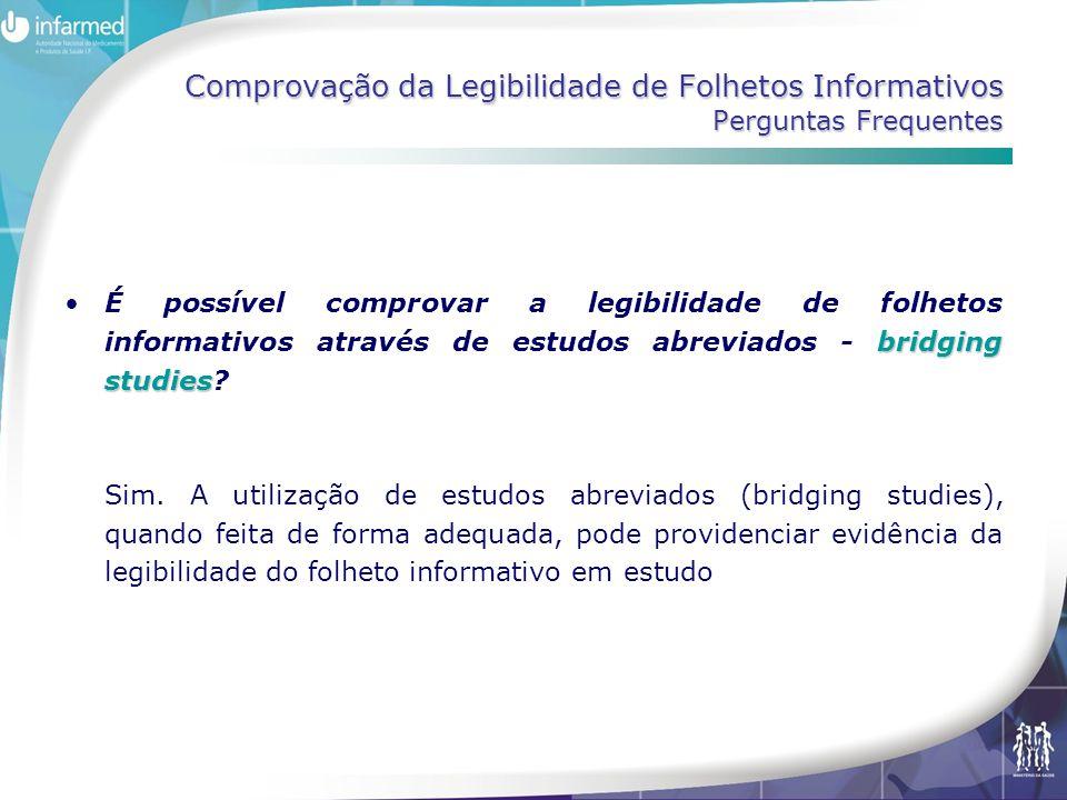 Comprovação da Legibilidade de Folhetos Informativos Perguntas Frequentes bridging studies •É possível comprovar a legibilidade de folhetos informativos através de estudos abreviados - bridging studies.