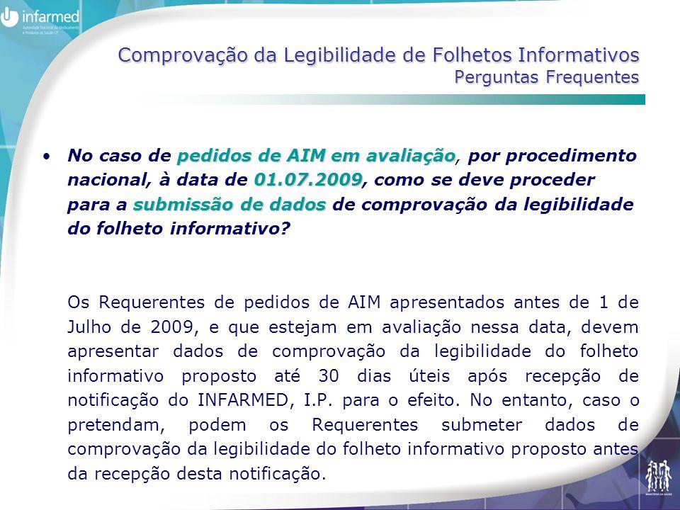 Comprovação da Legibilidade de Folhetos Informativos Perguntas Frequentes pedidos de AIM em avaliação 01.07.2009 submissão de dados •No caso de pedido