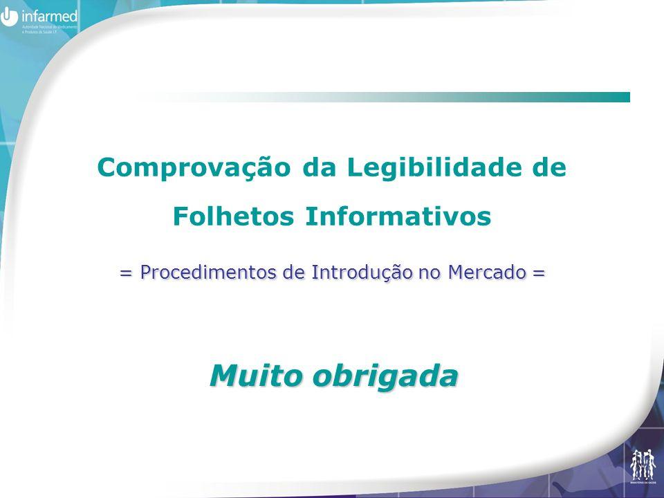 = Procedimentos de Introdução no Mercado = Comprovação da Legibilidade de Folhetos Informativos = Procedimentos de Introdução no Mercado = Muito obrigada