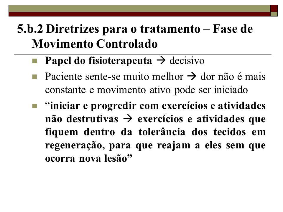 5.b.2 Diretrizes para o tratamento – Fase de Movimento Controlado  Papel do fisioterapeuta  decisivo  Paciente sente-se muito melhor  dor não é ma