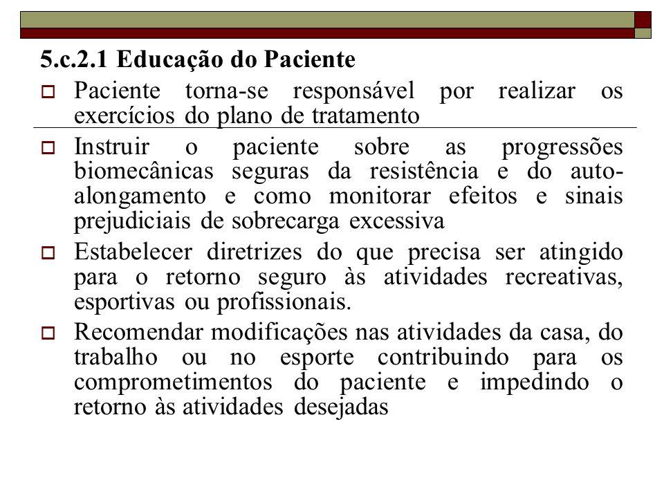 5.c.2.1 Educação do Paciente  Paciente torna-se responsável por realizar os exercícios do plano de tratamento  Instruir o paciente sobre as progress