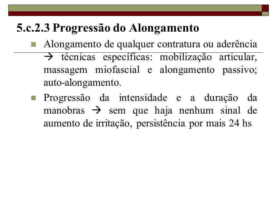 5.c.2.3 Progressão do Alongamento  Alongamento de qualquer contratura ou aderência  técnicas específicas: mobilização articular, massagem miofascial