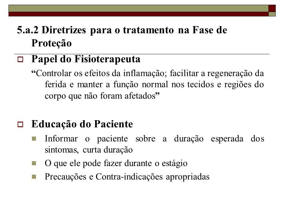 """5.a.2 Diretrizes para o tratamento na Fase de Proteção  Papel do Fisioterapeuta """"Controlar os efeitos da inflamação; facilitar a regeneração da ferid"""