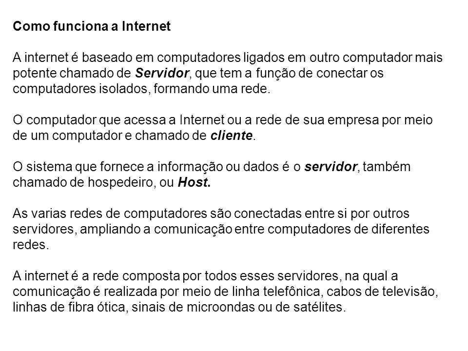 A internet é baseado em computadores ligados em outro computador mais potente chamado de Servidor, que tem a função de conectar os computadores isolados, formando uma rede.