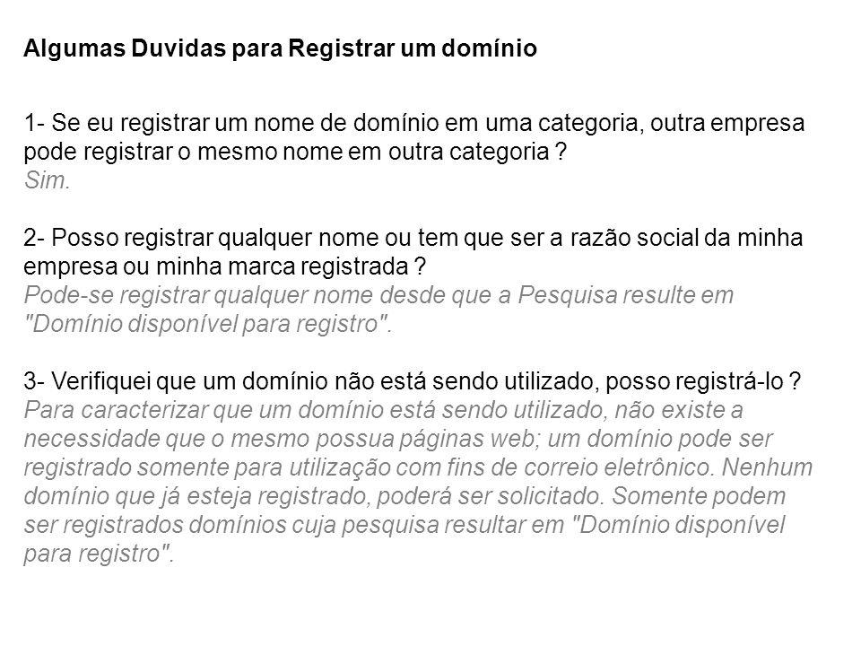 Algumas Duvidas para Registrar um domínio 1- Se eu registrar um nome de domínio em uma categoria, outra empresa pode registrar o mesmo nome em outra categoria .