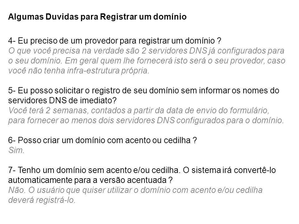 Algumas Duvidas para Registrar um domínio 4- Eu preciso de um provedor para registrar um domínio ? O que você precisa na verdade são 2 servidores DNS