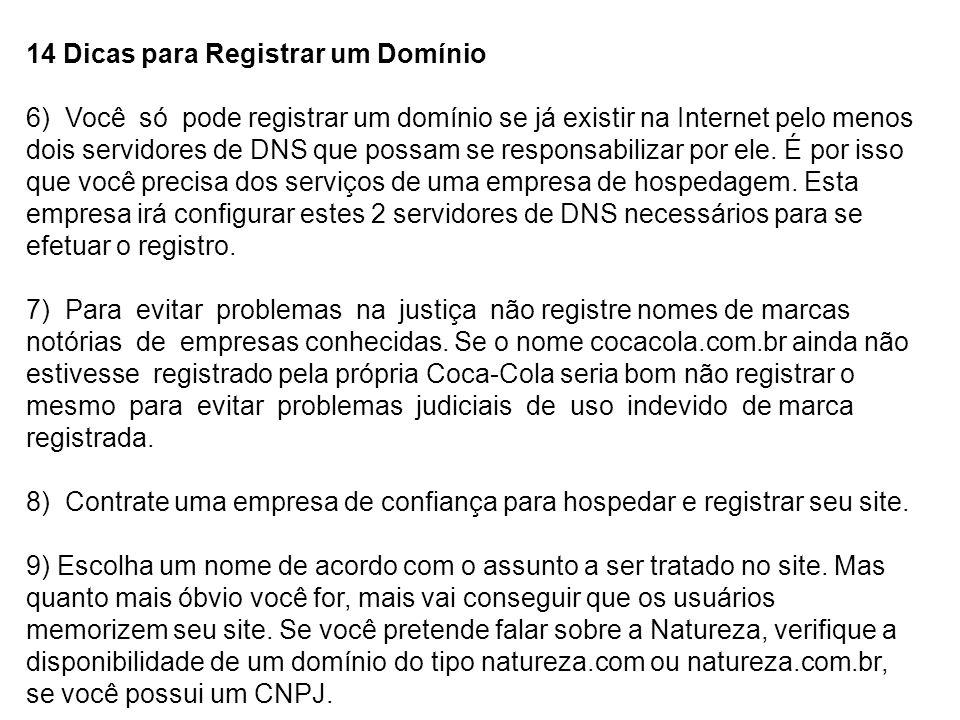 14 Dicas para Registrar um Domínio 6) Você só pode registrar um domínio se já existir na Internet pelo menos dois servidores de DNS que possam se responsabilizar por ele.