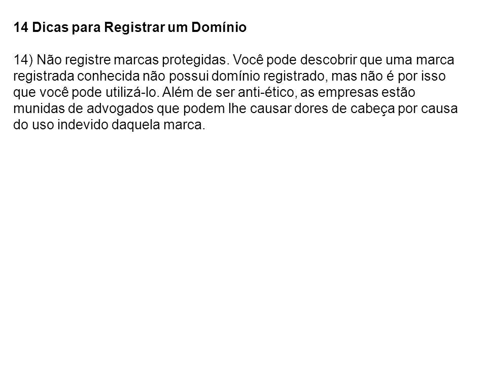 14 Dicas para Registrar um Domínio 14) Não registre marcas protegidas. Você pode descobrir que uma marca registrada conhecida não possui domínio regis