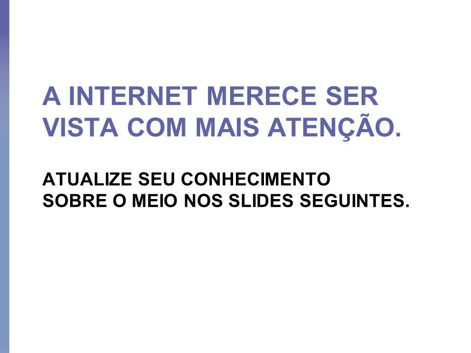 A INTERNET MERECE SER VISTA COM MAIS ATENÇÃO.