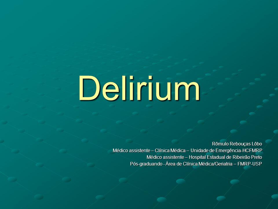 Delirium – fatores predisponentes Déficit cognitivo preexistente/demência Idade maior que 65 anos Episódio prévio de delirium Múltiplas comorbidades Status funcional ruim/ fragilidade