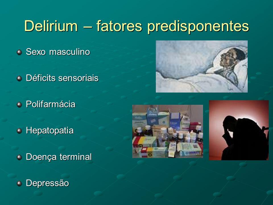 Delirium – fatores predisponentes Sexo masculino Déficits sensoriais PolifarmáciaHepatopatia Doença terminal Depressão
