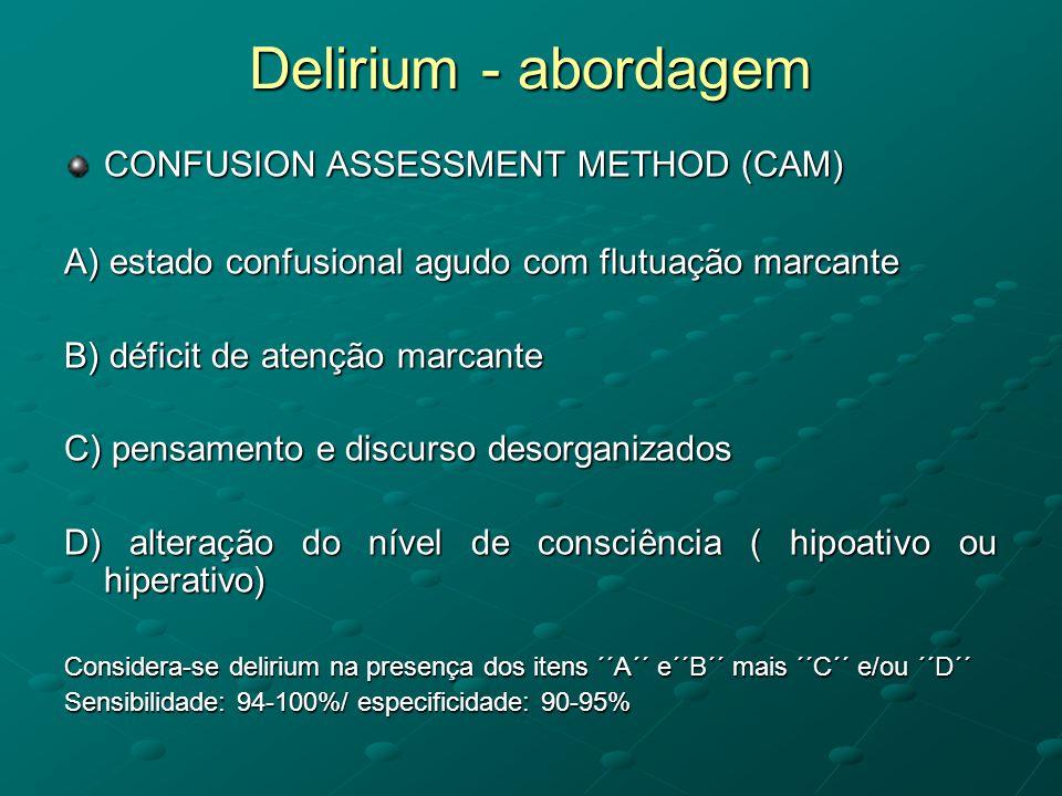 Delirium - abordagem CONFUSION ASSESSMENT METHOD (CAM) A) estado confusional agudo com flutuação marcante B) déficit de atenção marcante C) pensamento