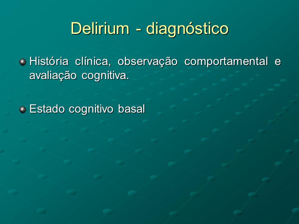 Delirium - diagnóstico História clínica, observação comportamental e avaliação cognitiva. Estado cognitivo basal