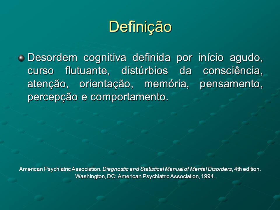 Definição Desordem cognitiva definida por início agudo, curso flutuante, distúrbios da consciência, atenção, orientação, memória, pensamento, percepçã