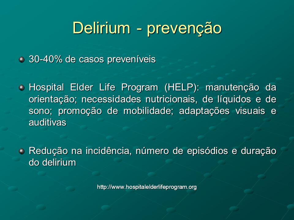 Delirium - prevenção 30-40% de casos preveníveis Hospital Elder Life Program (HELP): manutenção da orientação; necessidades nutricionais, de líquidos