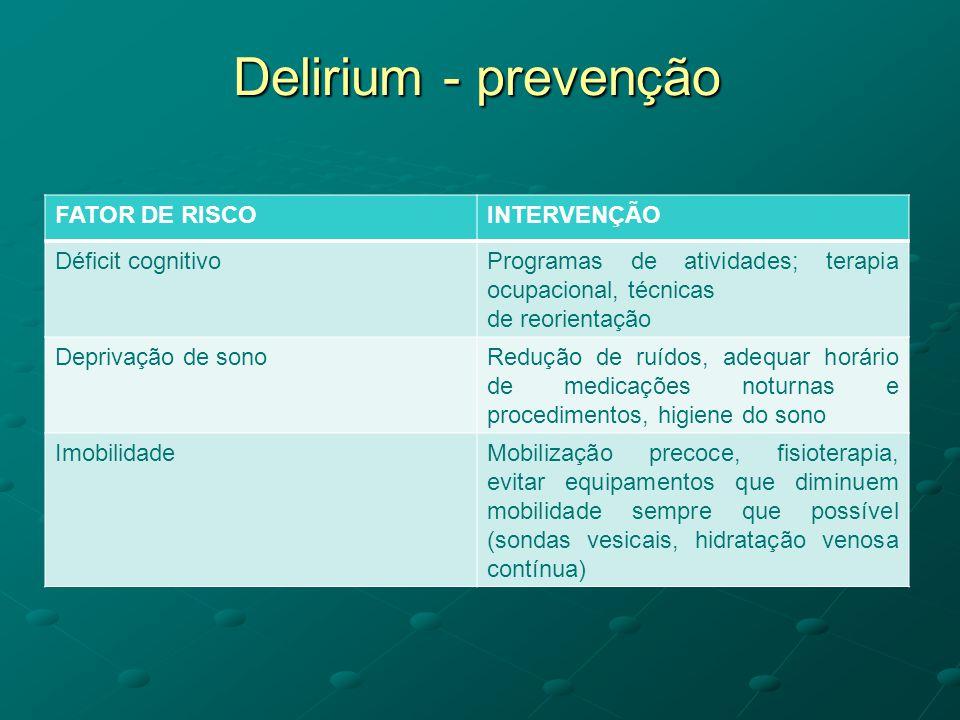 Delirium - prevenção FATOR DE RISCOINTERVENÇÃO Déficit cognitivoProgramas de atividades; terapia ocupacional, técnicas de reorientação Deprivação de s