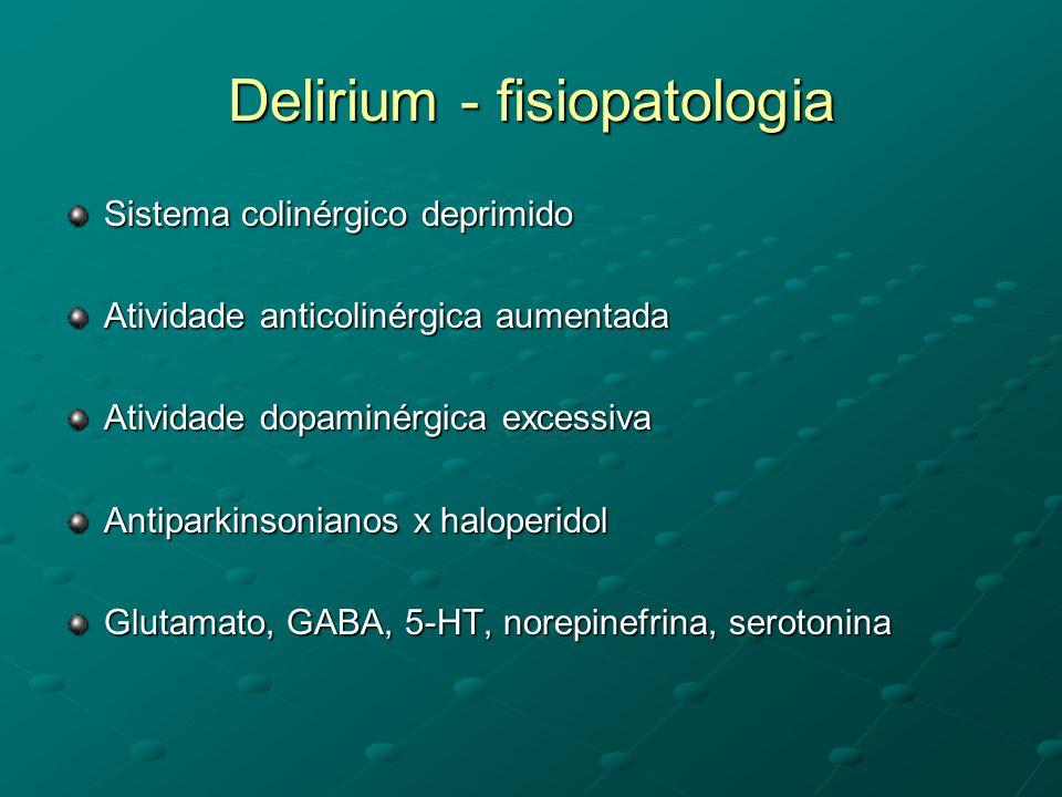 Delirium – diagnóstico diferencial DeliriumDemênciaPsicoseDepressão InícioagudoinsidiosoAgudo/lentoLento CursoflutuanteprogressivoCrônico, com exacerbações Crônico; episódios DuraçãoHoras-mesesMeses-anos Semanas- meses Consciênciaalteradanormal Normal AtençãodiminuídaNormal (*)Normal/dimin OrientaçãoflutuantealteradanormalNormal DiscursoincoerenteErros levesvariávelNormal/lentif PercepçãoalteradaAlterada/nlalteradaNormal Psicomotoralteradonormalalterado Reversívelusualmenteraramente possível